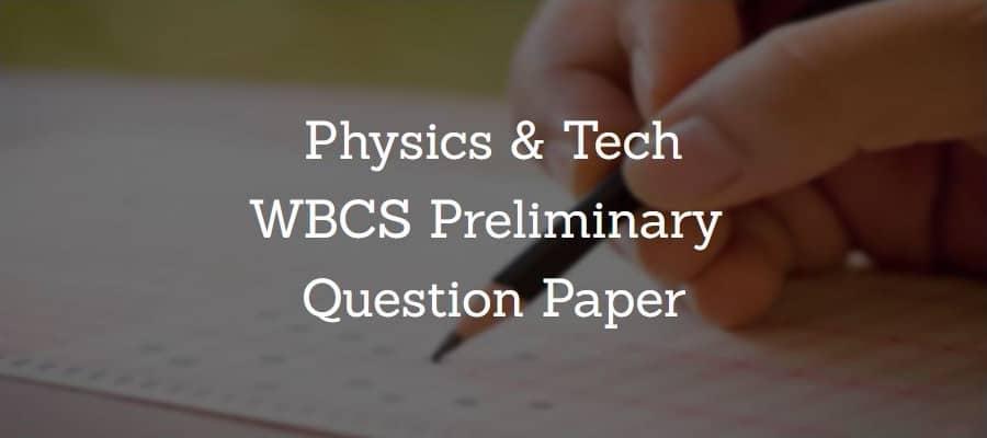 Physics, Technology WBCS Preliminary Question Paper