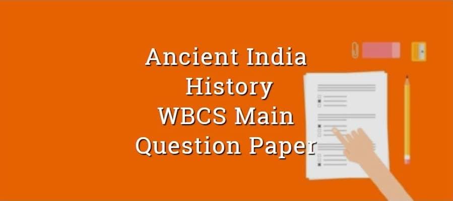 Ancient Indian History WBCS Main Question Paper