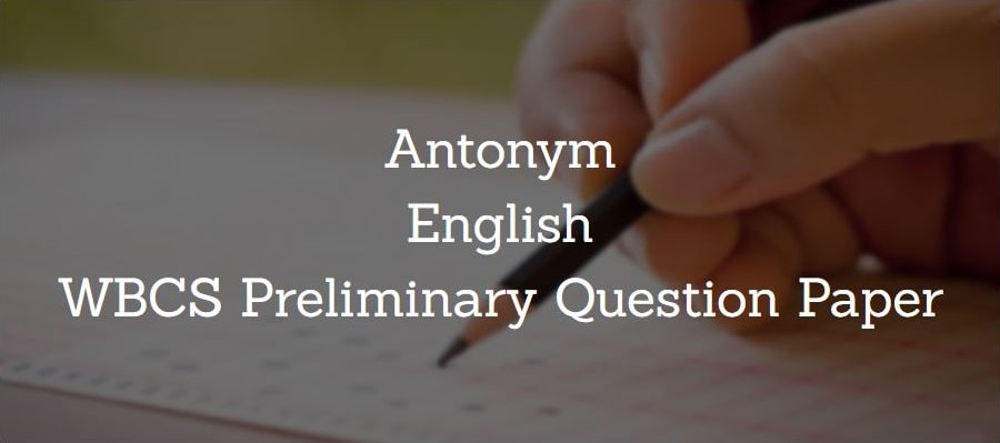 Antonyms, English WBCS Preliminary Question Paper