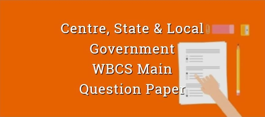 Centre, State & Local Government Indian Polity WBCS Main Question Paper