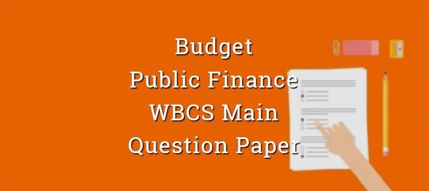 Budget & Public Finance Economy WBCS Main Question Paper