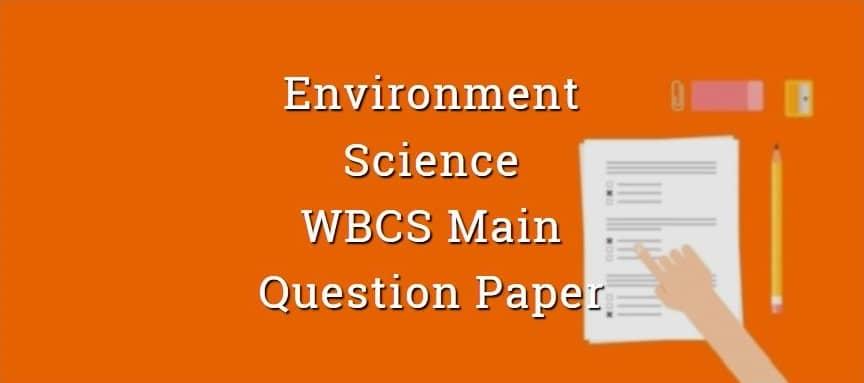 Environment - Science - WBCS Main Question Paper