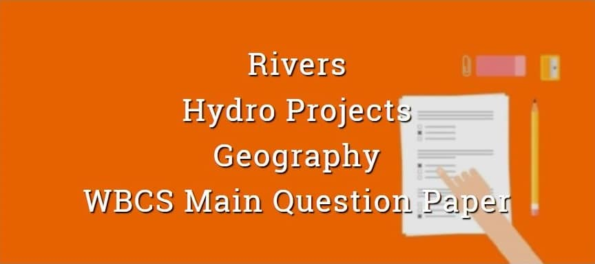 River & Hydro Projects - Geography - WBCS Main Question Paper