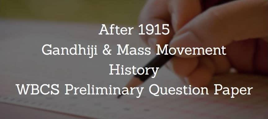 After 1915 - Gandhiji & Mass Movement - WBCS Preliminary Question Paper