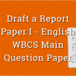 Draft a Report English WBCS Main Question Paper