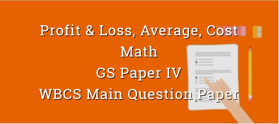 Profit & Loss, Average, Cost - Math - WBCS Main Question Paper