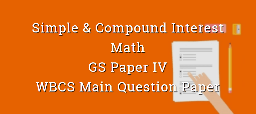 Simple & Compound Interest - Math - WBCS Main Question Paper