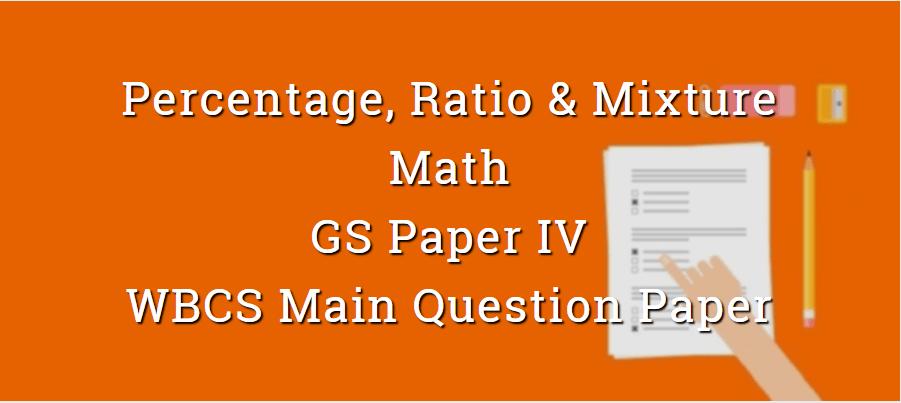 Percentage, Ratio & Mixture - Math - Paper VI - WBCS Main Question Paper